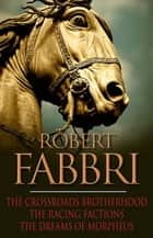 The Crossroads Brotherhood Trilogy - From the bestselling author of the VESPASIAN series ebook by Robert Fabbri
