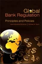 Global Bank Regulation - Principles and Policies ebook by Heidi Mandanis Schooner, Michael W. Taylor