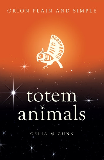 Totem Animals, Orion Plain and Simple ebook by Celia M Gunn