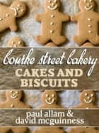 Bourke Street Bakery: Cakes and Biscuits ebook by Paul Allam, David McGuinness