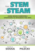 From STEM to STEAM - Using Brain-Compatible Strategies to Integrate the Arts ebook by Dr. David A. Sousa, Thomas J. Pilecki