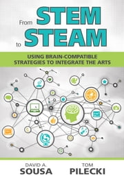 From STEM to STEAM - Using Brain-Compatible Strategies to Integrate the Arts ebook by Dr. David A. (Anthony) Sousa,Thomas J. Pilecki