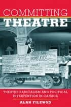 Committing Theatre ebook by Alan Filewod