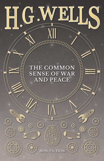 The Common Sense of War and Peace ebook by H. G. Wells