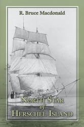 North Star of Herschel Island: The last Canadian Arctic fur trading ship. ebook by R. Bruce Macdonald