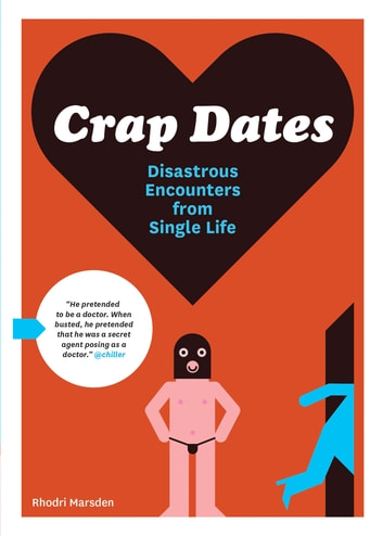 Crap Dates - Disastrous Encounters from Single Life ebook by Rhodri Marsden