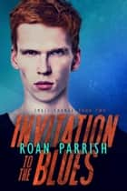 Invitation to the Blues - Small Change, #2 ebook by Roan Parrish