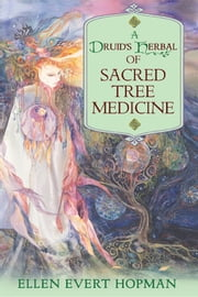 A Druid's Herbal of Sacred Tree Medicine ebook by Ellen Evert Hopman