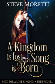 Song for a Lost Kingdom, The Prequel - A kingdom is lost, a song is born ebook by Steve Moretti
