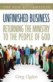 Unfinished Business - Returning the Ministry to the People of God ebook by Greg Ogden