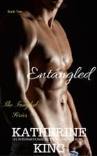 Entangled - The Tangled Series, #2 ebook by Katherine King