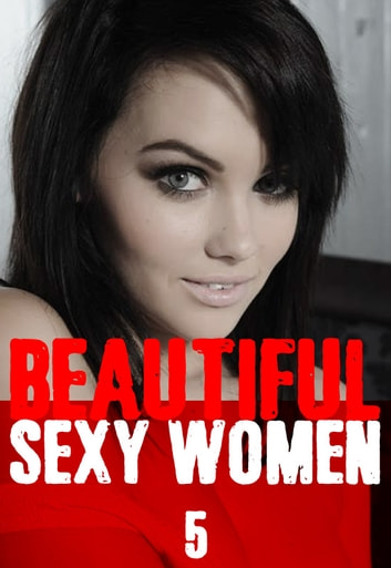 Beautiful Sexy Women Volume 5 – A sexy photo book ebook by Angela Railsden