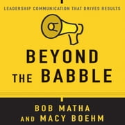 Beyond the Babble - Leadership Communication that Drives Results audiobook by Bob Matha, Macy Boehm