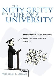 The Nitty-Gritty in the Life of a University ebook by William J. Adams
