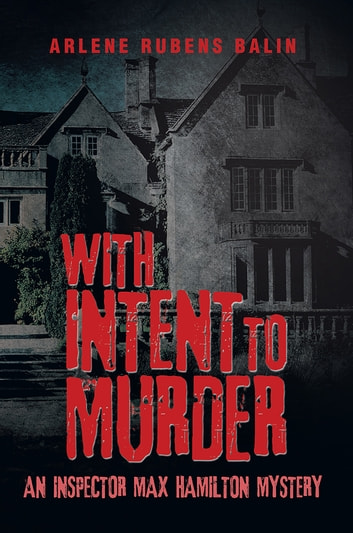 With Intent to Murder - An Inspector Max Hamilton Mystery ebook by Arlene Rubens Balin