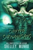 Shifter Shenanigans ebook by Shelley Munro