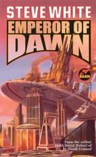 Emperor of Dawn ebook by Steve White