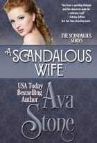 A Scandalous Wife ebook by Ava Stone