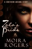 Zola's Pride (Southern Arcana, #2.5) ebook by Moira Rogers