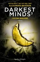 Darkest Minds 3 - L'ultimo bagliore eBook by Alexandra Bracken