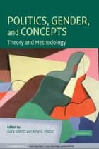 Politics, Gender, and Concepts - Theory and Methodology ebook by Gary Goertz, Amy G. Mazur