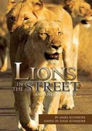 Lions in the Street - And Other Stories ebook by James Schneider; Hans Schn