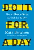 Do It for a Day - How to Make or Break Any Habit in 30 Days ebook by Mark Batterson