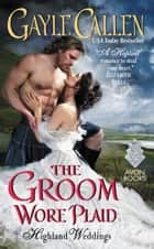 The Groom Wore Plaid - Highland Weddings ebook by Gayle Callen