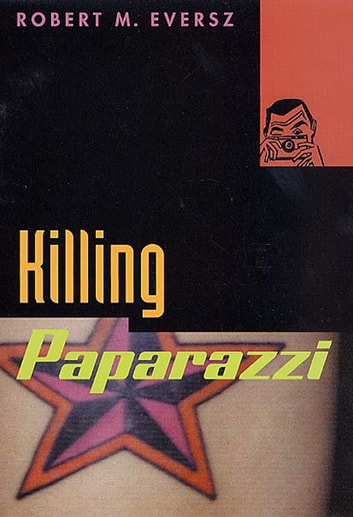 Killing Paparazzi ebook by Robert M. Eversz