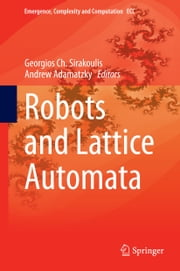 Robots and Lattice Automata ebook by Georgios Ch. Sirakoulis,Andrew Adamatzky