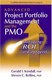 Advanced Project Portfolio Management and the PMO - Multiplying ROI at Warp Speed ebook by Gerry Kendall,Steve Rollins