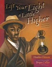 Lift Your Light a Little Higher - The Story of Stephen Bishop: Slave-Explorer (With Audio Recording) ebook by Heather Henson,Bryan Collier