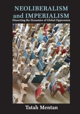 Neoliberalism and Imperialism: Dissecting the Dynamics of Global Oppression ebook by Mentan, Tatah