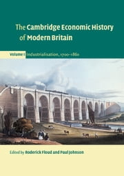 The Cambridge Economic History of Modern Britain: Volume 1, Industrialisation, 1700–1860 ebook by Roderick Floud,Paul Johnson