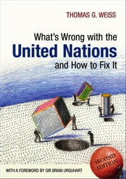 What's Wrong with the United Nations and How to Fix it ebook by Thomas G. Weiss,Sir Brian Urquhart