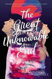 The Great Unknowable End ebook by Kathryn Ormsbee