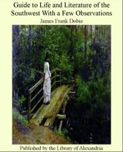 Guide to Life and Literature of The Southwest With a Few Observations ebook by James Frank Dobie