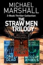 The Straw Men 3-Book Thriller Collection: The Straw Men, The Lonely Dead, Blood of Angels ekitaplar by Michael Marshall