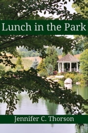 Lunch in the Park ebook by Jennifer C Thorson