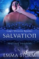 Salvation - Grey Wolves Rising ebook by Emma Storm