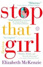 Stop That Girl - Fiction ebook by Elizabeth McKenzie