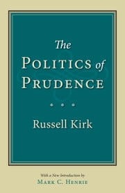 The Politics of Prudence ebook by Russell Kirk