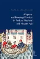 Adoption and Fosterage Practices in the Late Medieval and Modern Age ebook by Maria Clara Rossi,Marina Garbellotti