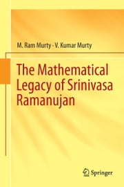 The Mathematical Legacy of Srinivasa Ramanujan ebook by M. Ram Murty,V. Kumar Murty