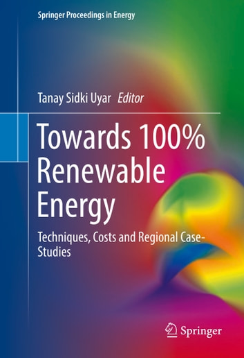 Towards 100% Renewable Energy - Techniques, Costs and Regional Case-Studies ebook by