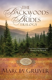 The Backwoods Brides Trilogy - Three Stories of Redemption and Romance in the Old South ebook by Marcia Gruver