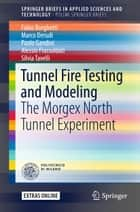 Tunnel Fire Testing and Modeling - The Morgex North Tunnel Experiment ebook by Fabio Borghetti, Marco Derudi, Paolo Gandini,...