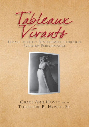 Tableaux Vivants - Female Identity Development Through Everyday Performance ebook by Grace Ann Hovet
