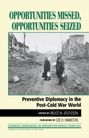 Opportunities Missed, Opportunities Seized - Preventive Diplomacy in the PostDCold War World ebook by Bruce W. Jentleson,Lee H. Hamilton,Alexander L. George,James E. Goodby,Jane E. Holl,Heather F. Hurlburt,Bruce W. Jentleson,Bruce Jones,Gail W. Lapidus,Michael S. Lund,John J. Maresca,Michael J. Mazarr,Kenneth Menkhaus,Louis Ortmayer,Astri Suhrke, Senior researcher,Katharina R. Vogeli,Susan Woodward,I. William Zartman