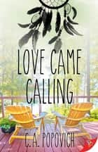 Love Came Calling ebook by C.A. Popovich